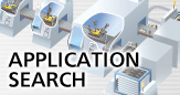 APPLIATION SEARCH - Introducing the typical applications that solve your problems.