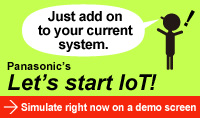 Just add on to your current system. Panasonic's Let's start IoT!