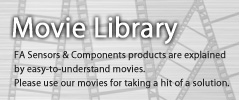 Movie Library - Factory Automation Device products are explained by easy-to-understand movies. Please use our movies for taking a hint of a solution.