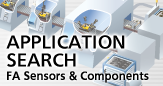FA sensors & Components APPLICATION SEARCH - Introducing the typical applications that solve your problems.