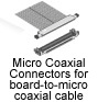 Micro Coaxial Connectors for board-to-micro coaxial cable